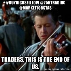Titanic Band - @buyhighselllow @25Ktrading @marketLobstas Traders, this is the end of us.