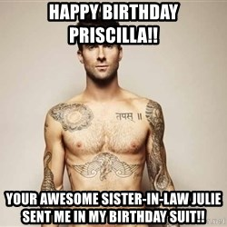 Adam Levine - Happy birthday Priscilla!! Your awesome sister-in-law Julie sent me in my birthday suit!!