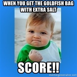 yes baby 2 - when you get the goldfish bag with extra salt Score!!