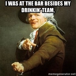 Ducreux - I was at the bar besides my drinkin' team,