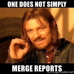 Does not simply walk into mordor Boromir  - ONE DOES NOT SIMPLY MERGE REPORTS