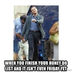 Leonardo DiCaprio Walking - When you finish your Honey do list and it isn't even Friday yet