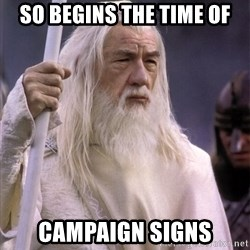 White Gandalf - So begins the time of Campaign signs