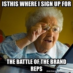 Internet Grandma Surprise - Isthis whERe i sign Up for The baTtle of the bRand reps