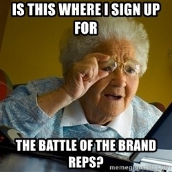 Internet Grandma Surprise - Is this where i sign up For  The Battle of the bRand reps?