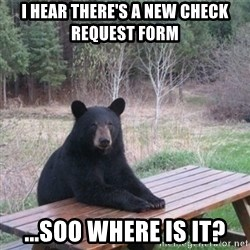 Patient Bear - I hear there's a new check request form ...soo where is it?