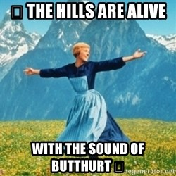 Sound Of Music Lady - 🎼 The hills are alive With the sound of butthurt 🎶