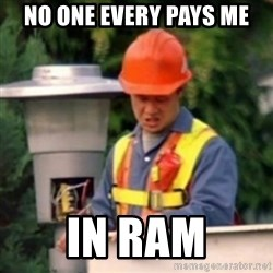 No One Ever Pays Me in Gum - No one every pays me in ram