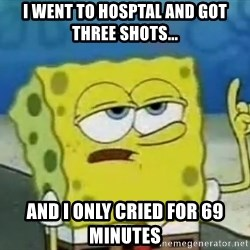 Tough Spongebob - I went to hosptal and got three shots... and i only cried for 69 minutes