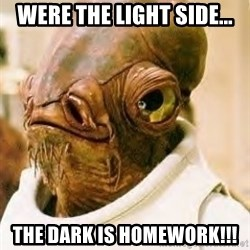 Its A Trap - Were the light side... The dark is homework!!!