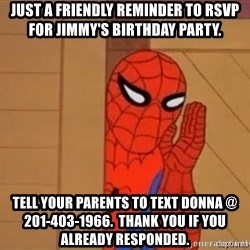 Psst spiderman - Just a friendly reminder to rsvp for jimmy's birthday party. Tell your parents to text donna @ 201-403-1966.  Thank you if you already responded.