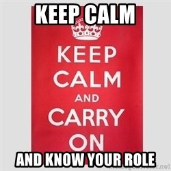 Keep Calm - Keep Calm And know your role