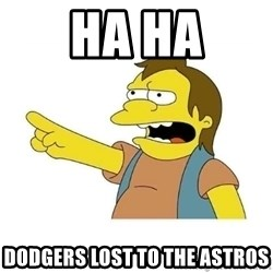 Nelson HaHa - Ha ha Dodgers lost to the astros