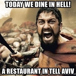 Spartan300 - Today we dine in hell! A RESTAURANT in tell aviv