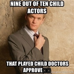 Neil Patrick Harris - Nine Out of ten child actors  that played child Doctors approve👍🏼