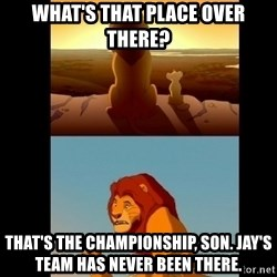 Lion King Shadowy Place - What's That Place Over there? That's the championship, son. Jay's team has never been there.
