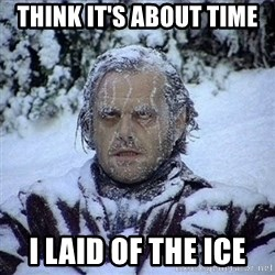 Frozen Jack - Think it's about time  I laid of the ice