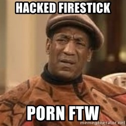 Confused Bill Cosby  - Hacked firestick Porn fTw