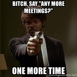 """Jules Pulp Fiction - Bitch, Say """"any more meetings?"""" One more time"""