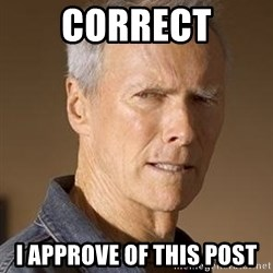 Clint Eastwood - Correct I approve of this post