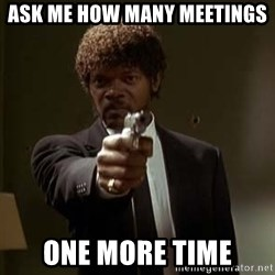 Jules Pulp Fiction - Ask me how many meetings One more tIme