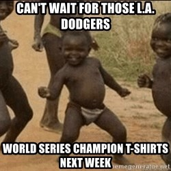 Third World Success - Can't wait for those l.a. dodgers world series champion t-shirts next week