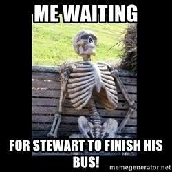 Still Waiting - Me waiting for stewart to finish his bus!