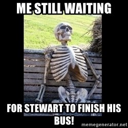 Still Waiting - me still waiting for stewart to finish his bus!