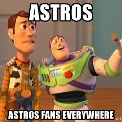 Consequences Toy Story - Astros Astros fans everywhere