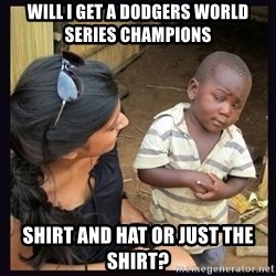 Skeptical third-world kid - Will i get a dodgers world series ChamPions Shirt and hat or just the shirt?