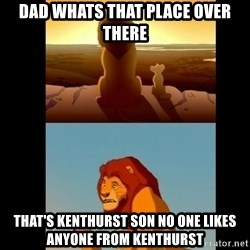 Lion King Shadowy Place - Dad whats that place over there That's kenthurst son no one likes anyone from kenthurst