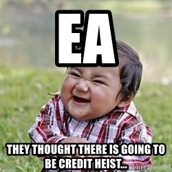 Niño Malvado - Evil Toddler - EA THEY THOUGHT THERE IS GOING TO BE CREDIT HEIST...