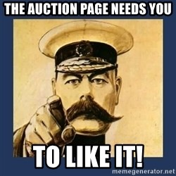 your country needs you - The auction page needs you to like it!