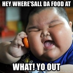 fat chinese kid - hey where'sall da food at what! yo out