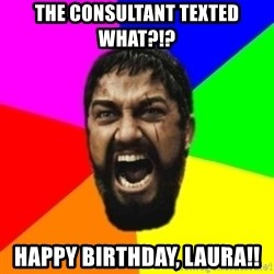 sparta - The cONsultant texted what?!? Happy Birthday, Laura!!