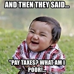 """Niño Malvado - Evil Toddler - and then they said... """"pay taxes? what am i poor!..."""