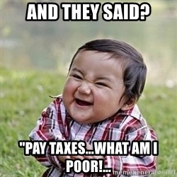 """Niño Malvado - Evil Toddler - And they said? """"pay taxes...What am i poor!..."""