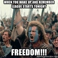 Brave Heart Freedom - When you wake up and remember league starts tonight Freedom!!!
