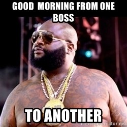 Fat Rick Ross - Good  morning from one Boss To another