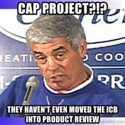jim mora - cap project?!? they haven't even moved the icb into product review