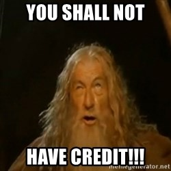 Gandalf You Shall Not Pass - You Shall not  Have Credit!!!
