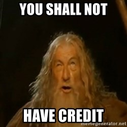 Gandalf You Shall Not Pass - You Shall not Have Credit