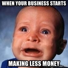 Very Sad Kid - WHEN YOUR BUSINESS STARTS MAKING LESS MONEY