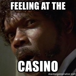 Angry Samuel L Jackson - Feeling at the  casino