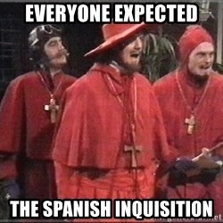 spanish inquisition - Everyone Expected The spanish INquisition