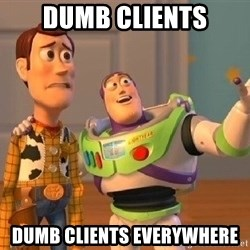 Consequences Toy Story - Dumb clIents Dumb clients everywhere