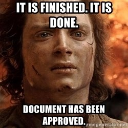 Frodo  - It is finished. It is done. document has been approved.