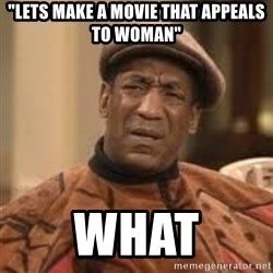 """Confused Bill Cosby  - """"lets make a movie that appeals to woman"""" What"""