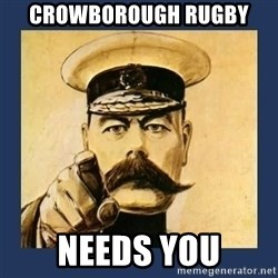 your country needs you - Crowborough RUGBY needs you