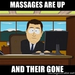 and they're gone - massages are up and their gone